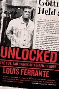 Unlocked: The Life and Crimes of a Mafia Insider