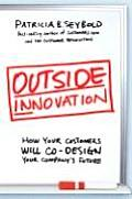 Outside Innovation How Your Customers Will Co Design Your Companys Future