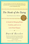 Needs of the Dying A Guide for Bringing Hope Comfort & Love to Lifes Final Chapter