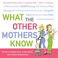 What the Other Mothers Know: A Practical Guide to Child Rearing Told in a Really Nice, Funny Way That Won't Make You Feel Like a Complete Idiot the
