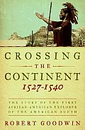 Crossing the Continent 1527 1540 The Story of the First African American Explorer of the American South