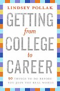Getting from College to Career 90 Things to Do Before You Join the Real World