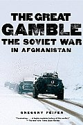 Great Gamble The Soviet War in Afghanistan