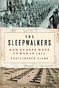 Sleepwalkers How Europe Went to War in 1914