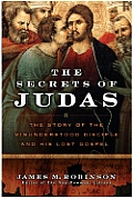 Secrets Of Judas The Story Of The Misunderstood Disciple & His Lost Gospel