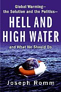 Hell & High Water Global Warming The Solution & the Politics & What We Should Do