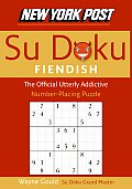 New York Post Fiendish Sudoku The Official Utterly Addictive Number Placing Puzzle