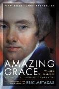 Amazing Grace: William Wilberforce & The Heroic Campaign To End Slavery by Eric Metaxas