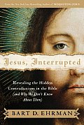 Jesus Interrupted Revealing the Hidden Contradictions in the Bible & Why We Dont Know about Them