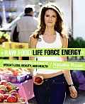 Raw Food Life Force Energy Enter a Totally New Stratosphere of Weight Loss Beauty & Health