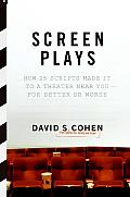 Screen Plays How 25 Scripts Made It to a Theater Near You For Better or Worse