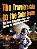 Travelers Guide to the Solar System Put Your Space Shorts on & Take a Cruise on an Intergalactic Getaway