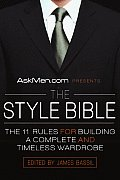 Askmen.com Presents the Style Bible: The 11 Rules for Building a Complete and Timeless Wardrobe Cover