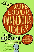 What Is Your Dangerous Idea Todays Leading Thinkers on the Unthinkable