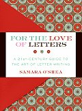 For the Love of Letters A 21st Century Guide to the Art of Letter Writing