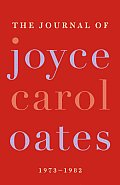 The Journal of Joyce Carol Oates: 1973-1982 Cover