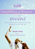 Emily Posts Wedding Planner for Moms How to Help Your Daughter or Son Prepare for the Big Day