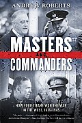 Masters & Commanders How Four Titans Won the War in the West 1941 1945