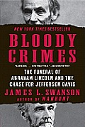 Bloody Crimes The Funeral of Abraham Lincoln & the Chase for Jefferson Davis
