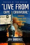Live from Cape Canaveral: Covering the Space Race, from Sputnik to Today