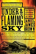 Under a Flaming Sky: Great Hinckley Firestorm of 1894 (06 Edition)