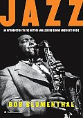 Jazz An Introduction to the History & Legends Behind Americas Music