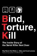 Bind Torture Kill The Inside Story of the Serial Killer Next Door