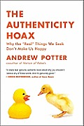 Authenticity Hoax Why the Real Things We Seek Dont Make Us Happy