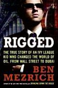 Rigged The True Story of an Ivy League Kid Who Changed the World of Oil from Wall Street to Dubai