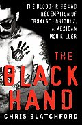 Black Hand The Bloody Rise & Redemption of Boxer Enriquez a Mexican Mob Killer