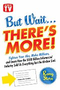 But Wait ... There's More!: Tighten Your ABS, Make Millions, and Learn How the $100 Billion Infomercial Industry Sold Us Everything But the Kitche Cover