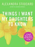 Things I Want My Daughters to Know: A Small Book about the Big Issues in Life