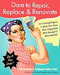 Dare to Repair Replace & Renovate Do It Herself Projects to Make Your Home More Comfortable More Beautiful & More Valuable
