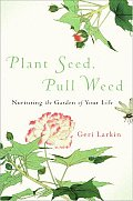 Plant Seed Pull Weed Nurturing the Garden of Your Life