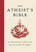 The Atheist's Bible: An Illustrious Collection of Irreverent Thoughts Cover