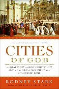 Cities of God : the Real Story of How Christianity Became an Urban Movement and Conquered Rome (06 Edition)