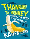 Thanking the Monkey: Rethinking the Way We Treat Animals (08 Edition)