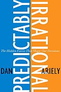 Predictably Irrational: the Hidden Forces That Shape Our Decisions (08 - Old Edition)