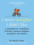 I Never Metaphor I Didnt Like A Comprehensive Compilation of Historys Greatest Analogies Metaphors & Similes