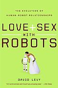 Love and Sex with Robots: The Evolution of Human-Robot Relationships Cover