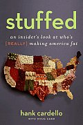 Stuffed: An Insider's Look at Who's (Really) Making America Fat Cover