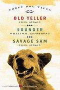Three Dog Tales Old Yeller Sounder Savage Sam
