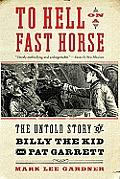 To Hell on a Fast Horse The Untold Story of Billy the Kid & Pat Garrett