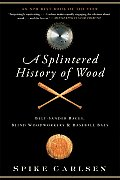 A Splintered History of Wood: Belt-Sander Races, Blind Woodworkers, and Baseball Bats Cover