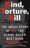 Bind Torture Kill The Inside Story of BTK the Serial Killer Next Door