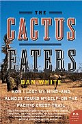 The Cactus Eaters: How I Lost My Mind -- and Almost Found Myself -- on the Pacific Crest Trail (P.S.) Cover