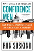 Confidence Men Wall Street Washington & the Education of a President