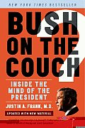 Bush on the Couch Inside the Mind of the President