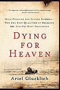 Dying for Heaven: Holy Pleasure and Suicide Bombers--Why the Best Qualities of Religion Are Also Its Most Dangerous