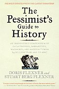 Pessimists Guide to History An Irresistible Compendium of Catastrophes Barbarities Massacres & Mayhem From 14 Billion Years Ago to 2007